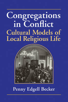 Congregations in Conflict: Cultural Models of Local Religious Life (Paperback)