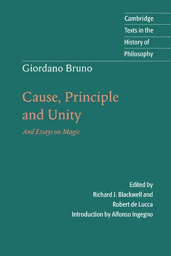 Giordano Bruno: Cause, Principle and Unity: And Essays on Magic - Cambridge Texts in the History of Philosophy (Paperback)