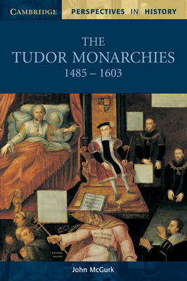 The Tudor Monarchies, 1485-1603 - Cambridge Perspectives in History (Paperback)