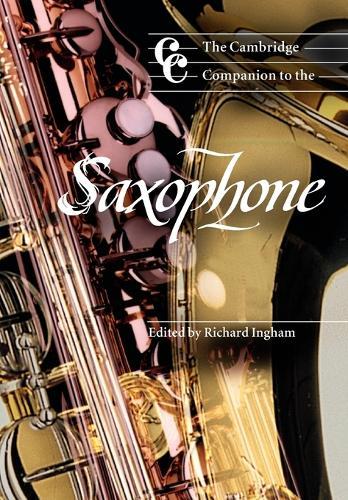 The Cambridge Companion to the Saxophone - Cambridge Companions to Music (Paperback)