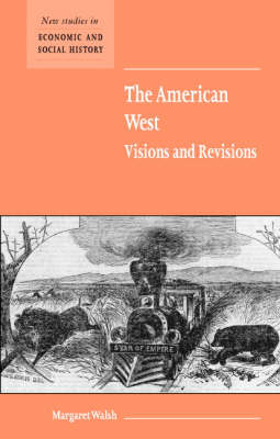 The American West. Visions and Revisions - New Studies in Economic and Social History 50 (Paperback)
