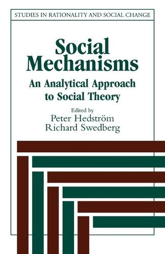 Social Mechanisms: An Analytical Approach to Social Theory - Studies in Rationality and Social Change (Paperback)