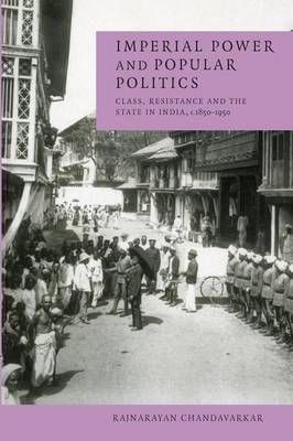 Imperial Power and Popular Politics: Class, Resistance and the State in India, 1850-1950 (Paperback)
