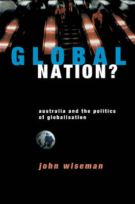 Global Nation?: Australia and the Politics of Globalisation (Paperback)