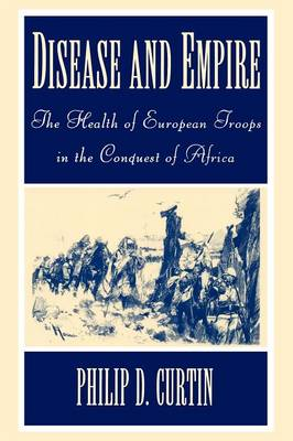 Disease and Empire: The Health of European Troops in the Conquest of Africa (Paperback)