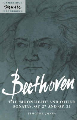 Cambridge Music Handbooks: Beethoven: The 'Moonlight' and other Sonatas, Op. 27 and Op. 31 (Paperback)