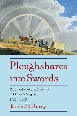 Ploughshares into Swords: Race, Rebellion, and Identity in Gabriel's Virginia, 1730-1810 (Paperback)