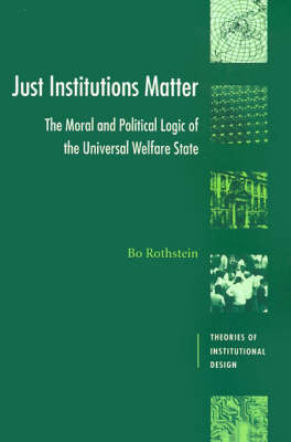 Just Institutions Matter: The Moral and Political Logic of the Universal Welfare State - Theories of Institutional Design (Paperback)