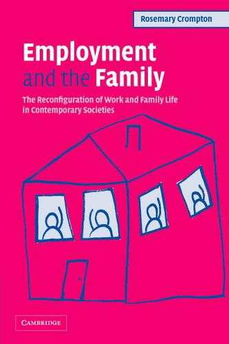 Employment and the Family: The Reconfiguration of Work and Family Life in Contemporary Societies (Paperback)