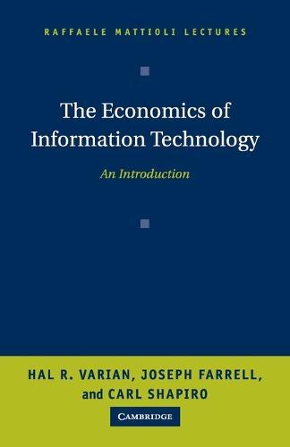 The Economics of Information Technology: An Introduction - Raffaele Mattioli Lectures (Paperback)