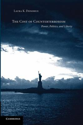 The Cost of Counterterrorism: Power, Politics, and Liberty (Paperback)