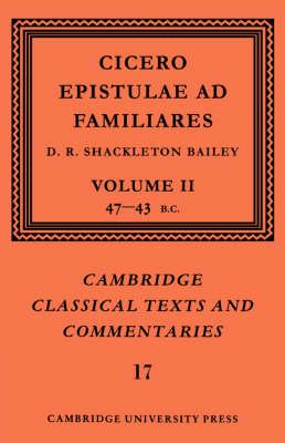 Cicero: Epistulae Ad Familiares: Volume 2, 47-43 BC: Cicero: Epistulae ad Familiares: Volume 2, 47-43 BC 47-43 BC v. 2 - Cambridge Classical Texts and Commentaries 17 (Paperback)