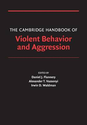 Cambridge Handbooks in Psychology: The Cambridge Handbook of Violent Behavior and Aggression (Paperback)