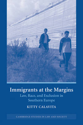 Immigrants at the Margins: Law, Race, and Exclusion in Southern Europe - Cambridge Studies in Law and Society (Paperback)