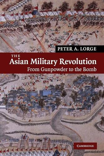 The Asian Military Revolution: From Gunpowder to the Bomb - New Approaches to Asian History 3 (Paperback)