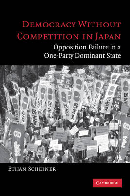 Democracy without Competition in Japan: Opposition Failure in a One-Party Dominant State (Paperback)