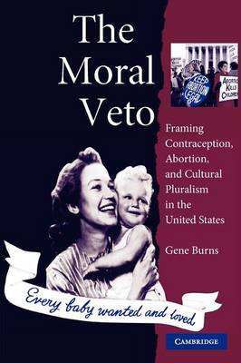 The Moral Veto: Framing Contraception, Abortion, and Cultural Pluralism in the United States (Paperback)