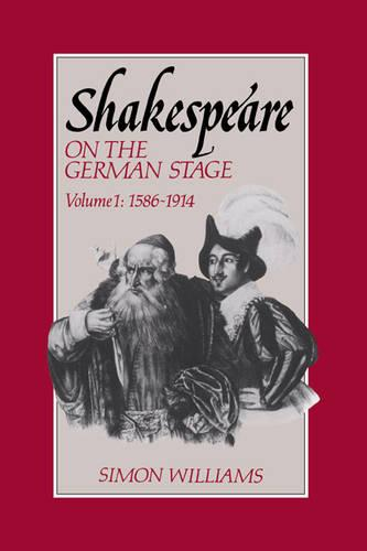 Shakespeare on the German Stage: Volume 1, 1586-1914 (Paperback)