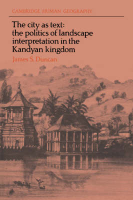 The City as Text: The Politics of Landscape Interpretation in the Kandyan Kingdom - Cambridge Human Geography (Paperback)