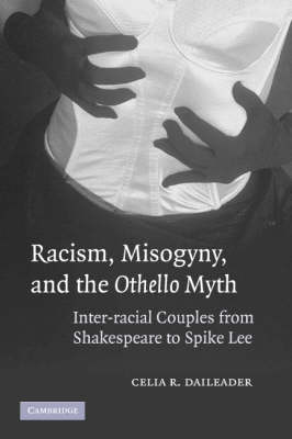 Racism, Misogyny, and the Othello Myth: Inter-racial Couples from Shakespeare to Spike Lee (Paperback)