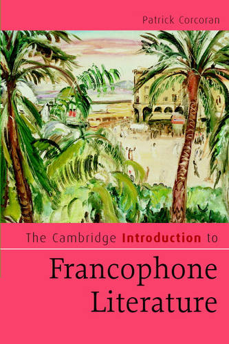 The Cambridge Introduction to Francophone Literature - Cambridge Introductions to Literature (Paperback)