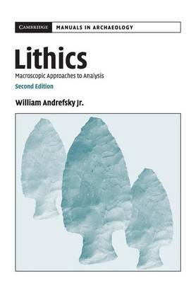 Lithics: Macroscopic Approaches to Analysis - Cambridge Manuals in Archaeology (Paperback)