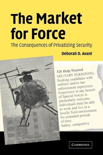 The Market for Force: The Consequences of Privatizing Security (Paperback)