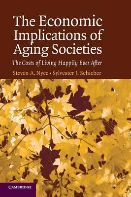 The Economic Implications of Aging Societies: The Costs of Living Happily Ever After (Paperback)