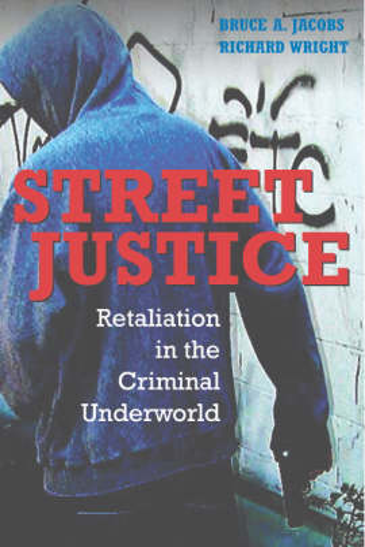 Street Justice: Retaliation in the Criminal Underworld - Cambridge Studies in Criminology (Paperback)