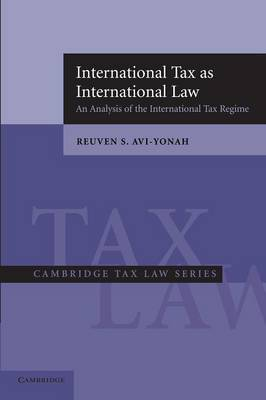 International Tax as International Law: An Analysis of the International Tax Regime - Cambridge Tax Law Series (Paperback)