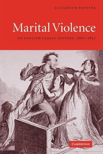 Marital Violence: An English Family History, 1660-1857 (Paperback)