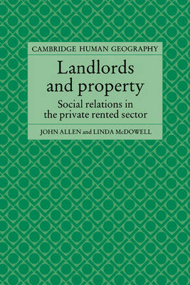 Landlords and Property: Social Relations in the Private Rented Sector - Cambridge Human Geography (Paperback)
