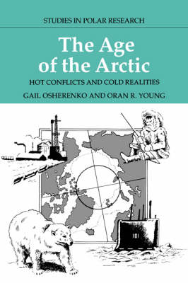 The Age of the Arctic: Hot Conflicts and Cold Realities - Studies in Polar Research (Paperback)