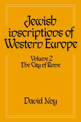 Jewish Inscriptions of Western Europe: Volume 2, The City of Rome: Jewish Inscriptions of Western Europe: Volume 2, The City of Rome City of Rome v. 2 (Paperback)