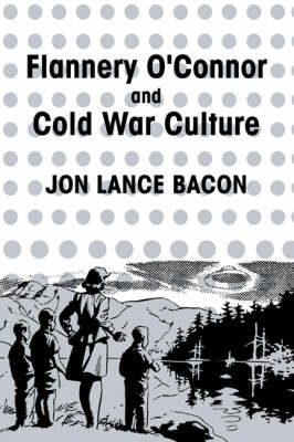 Flannery O'Connor and Cold War Culture - Cambridge Studies in American Literature and Culture 72 (Paperback)