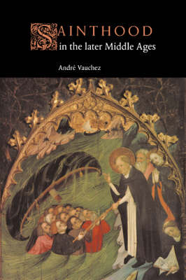 Sainthood in the Later Middle Ages (Paperback)