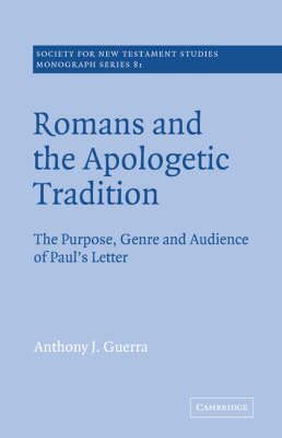 Romans and the Apologetic Tradition: The Purpose, Genre and Audience of Paul's Letter - Society for New Testament Studies Monograph Series 81 (Paperback)