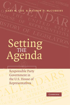 Setting the Agenda: Responsible Party Government in the U.S. House of Representatives (Paperback)