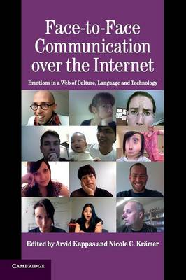Face-to-Face Communication over the Internet: Emotions in a Web of Culture, Language, and Technology - Studies in Emotion and Social Interaction (Paperback)