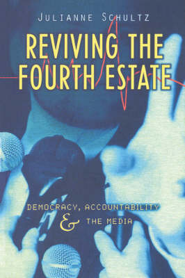 Reviving the Fourth Estate: Democracy, Accountability and the Media - Reshaping Australian Institutions (Hardback)