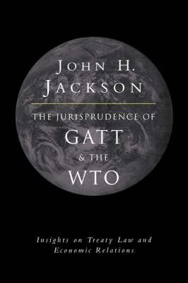 The Jurisprudence of GATT and the WTO: Insights on Treaty Law and Economic Relations (Hardback)