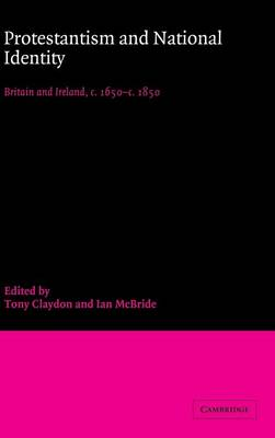 Protestantism and National Identity: Britain and Ireland, c.1650-c.1850 (Hardback)