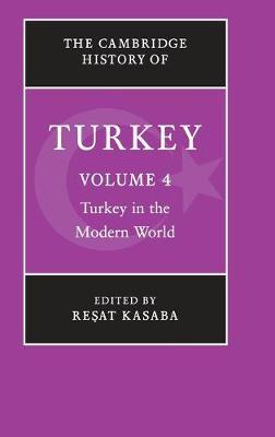 The The Cambridge History of Turkey 4 Volume Hardback Set The Cambridge History of Turkey: Turkey in the Modern World Volume 4 - Cambridge History of Turkey (Hardback)