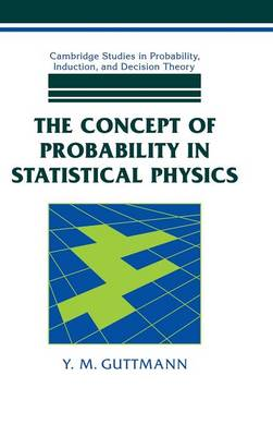 The Concept of Probability in Statistical Physics - Cambridge Studies in Probability, Induction and Decision Theory (Hardback)