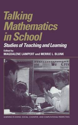 Talking Mathematics in School: Studies of Teaching and Learning - Learning in Doing: Social, Cognitive and Computational Perspectives (Hardback)