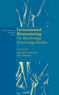 Biotechnology Research: Environmental Biomonitoring: The Biotechnology Ecotoxicology Interface Series Number 7 (Hardback)