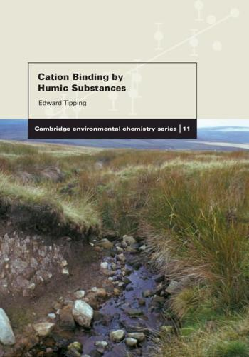Cation Binding by Humic Substances - Cambridge Environmental Chemistry Series 12 (Hardback)