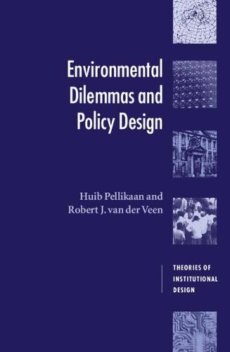 Environmental Dilemmas and Policy Design - Theories of Institutional Design (Hardback)