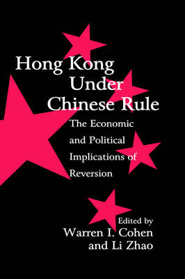 Hong Kong under Chinese Rule: The Economic and Political Implications of Reversion - Cambridge Modern China Series (Hardback)