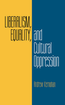 Liberalism, Equality, and Cultural Oppression (Hardback)